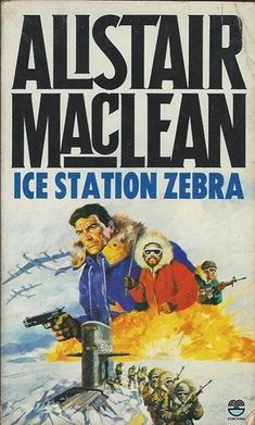 Ice Station Zebra by Alistair MacLean Got Books, Used Books, Ice Station Zebra, Alistair Maclean, Bear Island, Where Eagles Dare, Island Pictures, Adventure Novels, Books