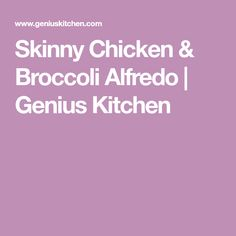 Skinny Chicken & Broccoli Alfredo | Genius Kitchen