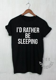 I'd Rather Be Sleeping shirt Cute Quote tshirt by AppleSmileTee