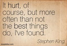 stephen king quotes the most important things | Stephen King : It hurt, of course, but more often than not the best ...