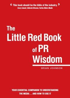 The Little Red Book of PR Wisdom - by: Brian Johnson