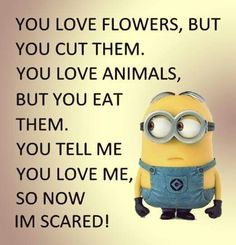 oh noo I'm so scareddd, a minion lover like me can't dieee
