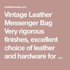 Vintage Leather Messenger Bag Very rigorous finishes, excellent choice of leather and hardware for ensuring strength and longevity of the product....