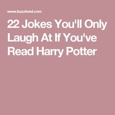 22 Jokes You'll Only Laugh At If You've Read Harry Potter