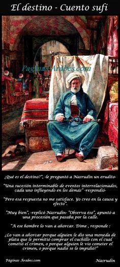 El destino - Cuento sufí  Siempre se ha creído que existe algo que se llama destino, pero siempre se ha creído también que hay otra cosa que se llama albedrío. Lo que califica al hombre es el equilibrio de esa contradicción.
