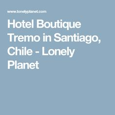 Hotel Boutique Tremo in Santiago, Chile - Lonely Planet