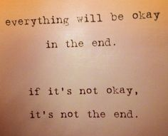 Everything will be ok in the end...