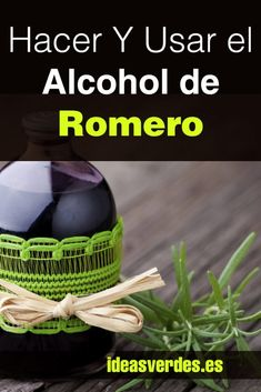 Como Hacer Y Usos Del Alcohol De Romero En Casa - Ideas Verdes Alcohol, Cellulite, Natural Remedies, Beauty Makeup, Healthy Living, Health Fitness, Weight Loss, Workout, Nature