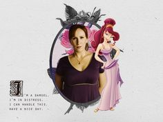 Disney Princesses: Donna (Megara), the sarcastic woman who never wanted a man's help. Yet when she comes across a God, she finds out it's not that bad to have a best friend by her side.