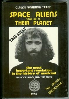 """Space Aliens Took Me to Their Planet: The Most Important Revelation in the History of Mankind, The Book Which Tells The Truth by Claude """"Rael"""" Vorilhon (1978)"""