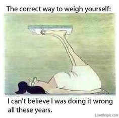 the correct way to weigh yourself funny quotes quote lol funny quote funny quotes humor