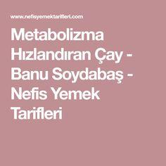 Metabolizma Hızlandıran Çay - Banu Soydabaş - Nefis Yemek Tarifleri