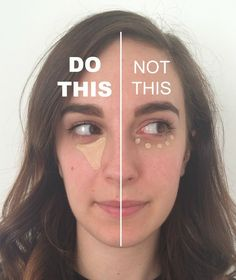 Apply your concealer in a triangle from under your eye down your cheek, not in small dots along your eye line.   19 Ways To Deal With Dark Circles And Under-Eye Bags