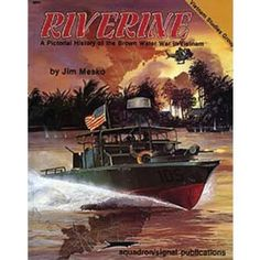 Riverine: A Pictorial History of the Brown Water War in Vietnam Brown Water Navy, Navy And Brown, Military Art, Military History, Navy Ships, Vietnam War, Battleship, Warfare, Boats