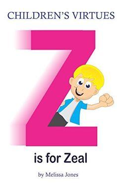 Children's #Book - Children's Virtues: Z is for Zeal by Melissa Jones, http://www.amazon.com/dp/B00M8HMYSY/ref=cm_sw_r_pi_dp_URR7tb0APJ7SV