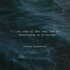 """""""as calm as the sea, but as devastating as it becomes"""" -Vincent Krennerich Sea Captions, Cool Captions, Karma Quotes, Words Quotes, Life Quotes, Sayings, Sea Love Quotes, Sea Poems, Quotes That Describe Me"""