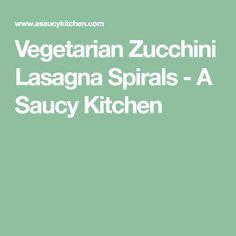 Vegetarian Zucchini Lasagna Spirals - A Saucy Kitchen