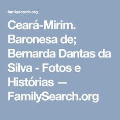 Ceará-Mirim. Baronesa de; Bernarda Dantas da Silva - Fotos e Histórias — FamilySearch.org