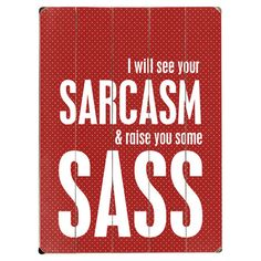 """i have ALWAYS loved the word """"sass"""""""