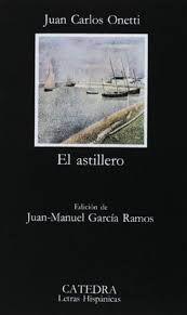 El astillero, de Juan Carlos Onetti.