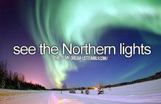 Not only would I love to see the Northern lights, but would like to see them northern Canada.