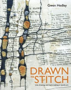 Drawn to Stitch: Line, Drawing, and Mark-Making in Textile Art by Gwen Hedley,http://www.amazon.com/dp/1596682337/ref=cm_sw_r_pi_dp_I4CKsb0DKZZ3W0S7