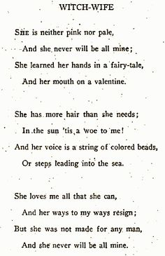 """But she was not made for any man, and she never will be all mine."" Witch Wife, by Edna St. Vincent Millay."