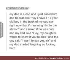 Cop dad, daughter, and black dude<<how the fuck do you know he is black you racist shit <<agreed xD Tumblr Posts, Funny Jokes, Hilarious, Funny Facts, Lol, Thing 1, Humor, Funny Stories, Funny Pins