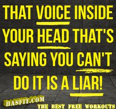 That Voice Inside Your Head That's Saying You Can't Do It Is A Liar!    Source: http://hasfit.com/exercise-training-motivation-workout-fitness-quotes.html