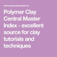 Polymer Clay Central Master Index - excellent source for clay tutorials and techniques