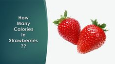 Healthwise: Diet Calories, How Many Calories in Strawberries? Calories Intake & Healthy Weight Loss by EnVita http://youtu.be/eSzEcuSLE90