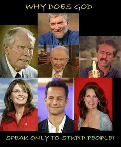 Atheism, Religion, God is Imaginary, Ken Ham, Ray Comfort, Sarah Palin, Michele Bachmann. Why does god speak only to stupid people?