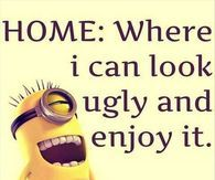 HOME: Where I can look ugly & enjoy it