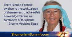 Shamanism Global Summit - Join more than 20 respected shamanic teachers and healers from around the world —  including Sandra Ingerman, don Oscar Miro-Quesada, Brooke Medicine Eagle, HeatherAsh Amara, Itzhak Beery, José and Lena Stevens, One White Horse Standing, and others — sharing practices for activating shamanic principles in your daily life and helping to evolve our world. #shamanism #TheShiftNetwork Global Summit, Shamanism, Awakening, Medicine, Eagle, Spirituality, Knowledge, Join, Horse