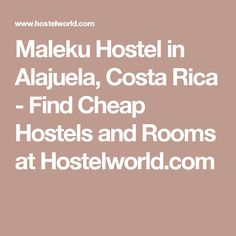 Maleku Hostel in Alajuela, Costa Rica - Find Cheap Hostels and Rooms at Hostelworld.com
