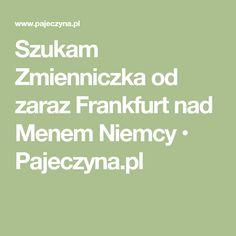 Szukam Zmienniczka od zaraz Frankfurt nad Menem  Niemcy • Pajeczyna.pl