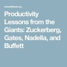 Productivity Lessons from the Giants: Zuckerberg, Gates, Nadella, and Buffett