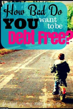 How Bad Do YOU Want to be Debt Free