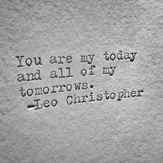 "Awesome Love quotes: ""You are my today and all of my tomorows."" —Leo Christoph… Awesome Love quotes: ""You are my today and all of my tomorows."" —Leo Christopher… Check more at pinit. Life Quotes Love, Love Quotes For Him, Cute Quotes, Quotes To Live By, Quotes 2016, Wedding Quotes And Sayings, Inspirational Quotes For Husband, Romantic Sayings, Sweet Love Quotes"