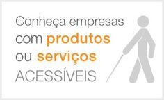Conheça empresas com produtos ou serviços acessíveis