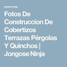Fotos De Construccion De Cobertizos Terrazas Pérgolas Y Quinchos |  Jongose Ninja