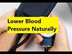 Lower Blood Pressure Naturally - Natural Remedies for High Blood Pressure #bloodpressure