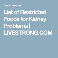 List of Restricted Foods for Kidney Problems | LIVESTRONG.COM