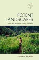 """""""Potent Landscapes: Place and Mobility in Eastern Indonesia"""" by Catherine Allerton - The Manggarai people of eastern Indonesia believe their land can talk, that its appetite demands sacrificial ritual, and that its energy can kill as well as nurture. More info: http://www.cseashawaii.com/wordpress/2013/03/uh-press-southeast-asia/"""