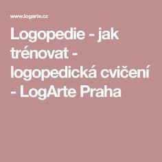 Logopedie - jak trénovat - logopedická cvičení - LogArte Praha Adhd, Preschool, Praha, Teaching, Activities, Education, Logos, Kids, Montessori