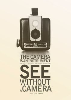 The Camera is an Instrument that teaches people how to See without a Camera: Every form of art needs some instruments