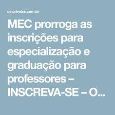 MEC prorroga as inscrições para especialização e graduação para professores – INSCREVA-SE – O Incrível Zé
