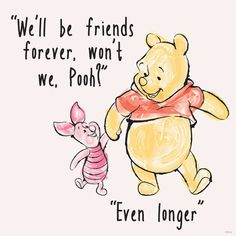 """We'll be friends forever, won't we Pooh?"" asked Piglet, ""Even longer"" answered Pooh -- A. Milne, Winnie The Pooh, Quote Winnie The Pooh Quotes, Disney Winnie The Pooh, Winnie The Pooh Drawing, Piglet Winnie The Pooh, Tigger, Winnie The Pooh Tattoos, Eeyore Quotes, Winnie The Pooh Pictures, Vintage Winnie The Pooh"