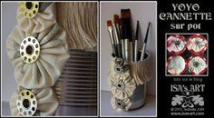 ISA'sART: ALTERED ART & FABRIC - POT YOYO CANNETTES (tuto)