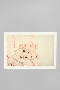 I love the idea of recreating this as a mixed medium with a real map and scrabble tiles -- Shannonblue for Society6 Let's Run Away Print